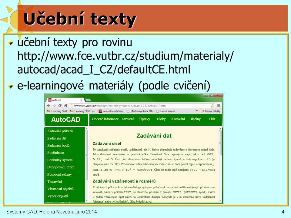 Učební texty učební texty pro rovinu http://www.fce.vutbr.cz/studium/materialy/ autocad/acad_I_CZ/defaultCE.html.