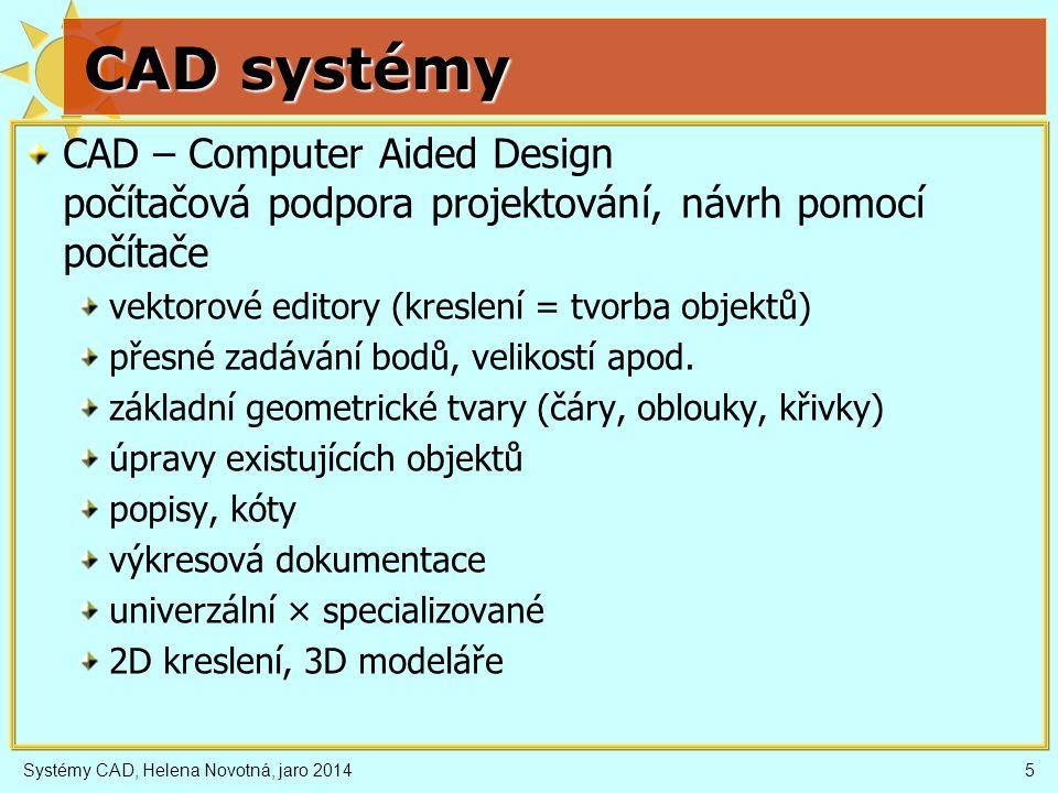 CAD systémy CAD – Computer Aided Design počítačová podpora projektování, návrh pomocí počítače. vektorové editory (kreslení = tvorba objektů)