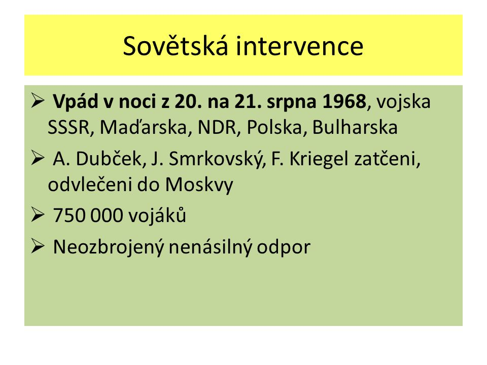 Sovětská intervence Vpád v noci z 20. na 21. srpna 1968, vojska SSSR, Maďarska, NDR, Polska, Bulharska.