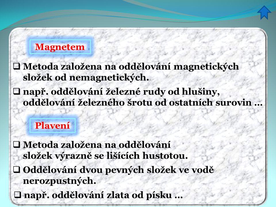 Magnetem Metoda založena na oddělování magnetických složek od nemagnetických.