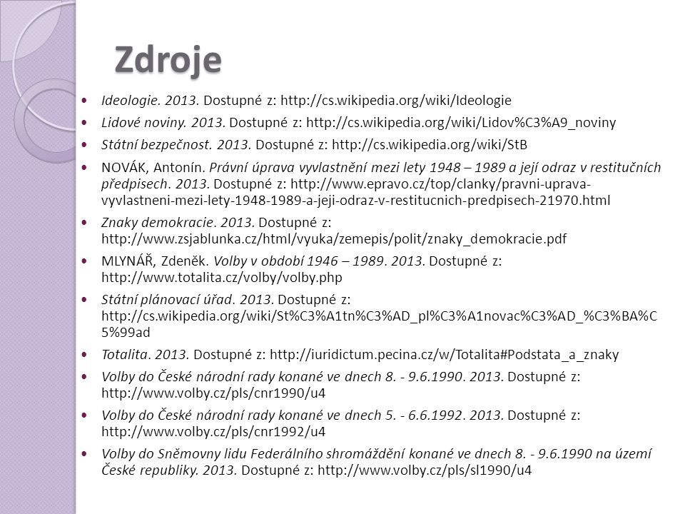 Zdroje Ideologie. 2013. Dostupné z: http://cs.wikipedia.org/wiki/Ideologie.