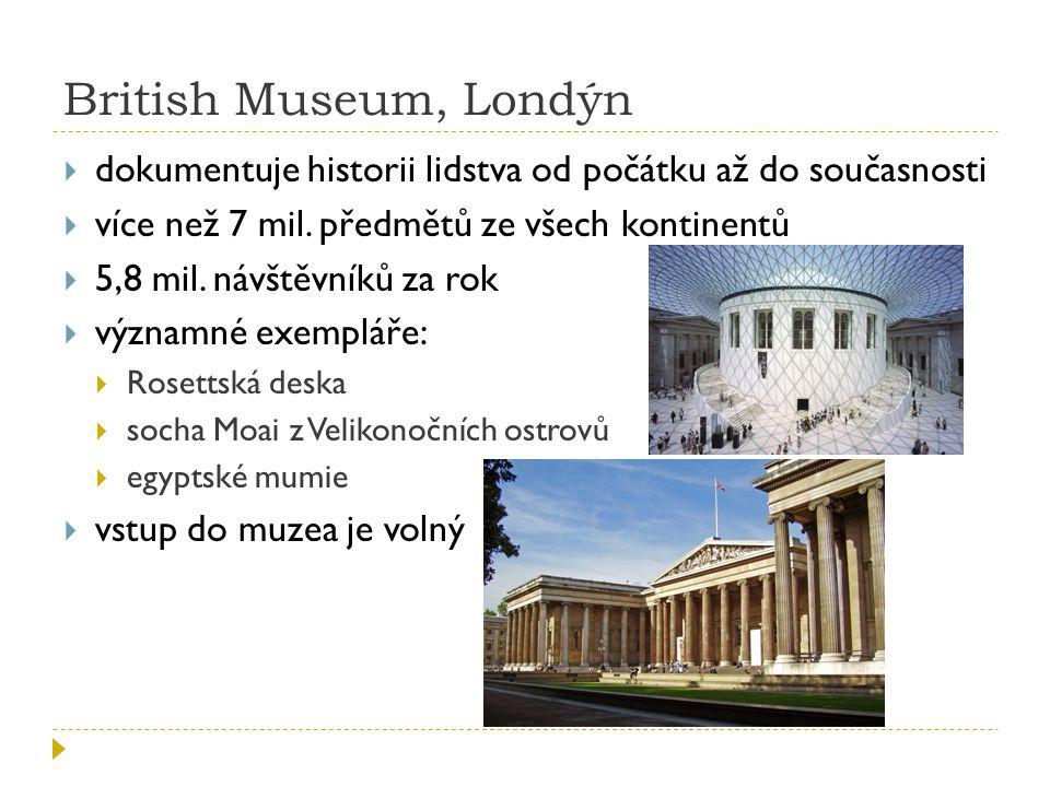 British Museum, Londýn dokumentuje historii lidstva od počátku až do současnosti. více než 7 mil. předmětů ze všech kontinentů.
