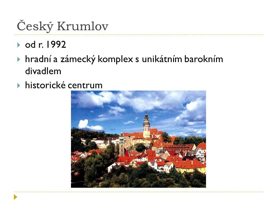 Český Krumlov od r. 1992 hradní a zámecký komplex s unikátním barokním divadlem historické centrum