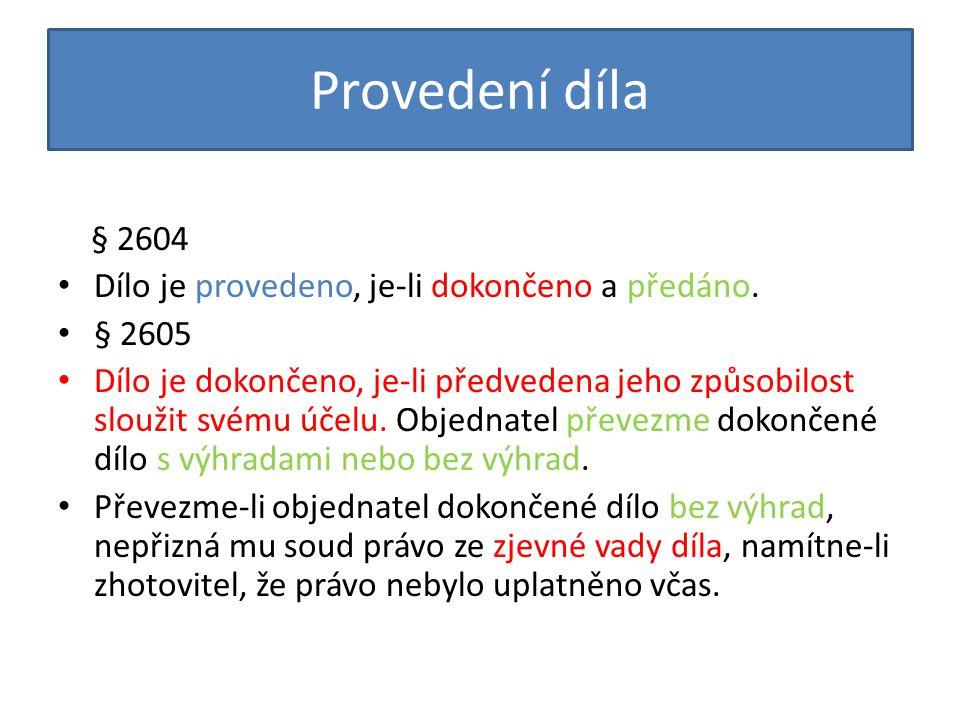 Provedení díla § 2604 Dílo je provedeno, je-li dokončeno a předáno.