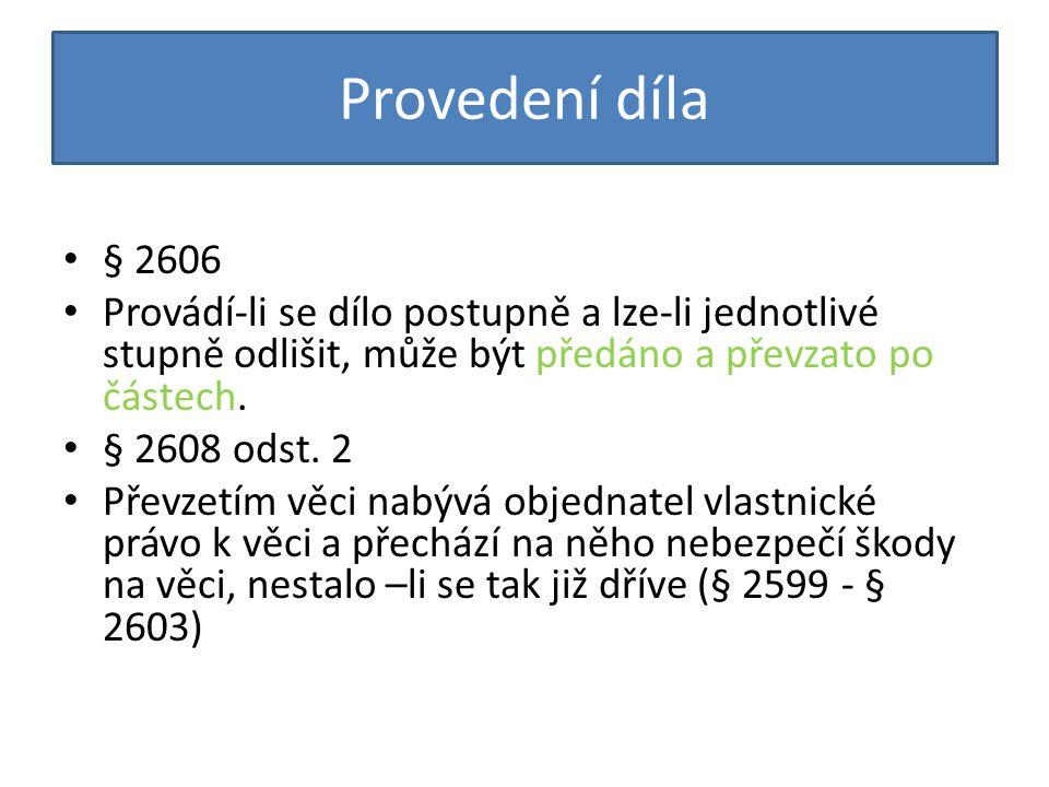 Provedení díla § 2606. Provádí-li se dílo postupně a lze-li jednotlivé stupně odlišit, může být předáno a převzato po částech.