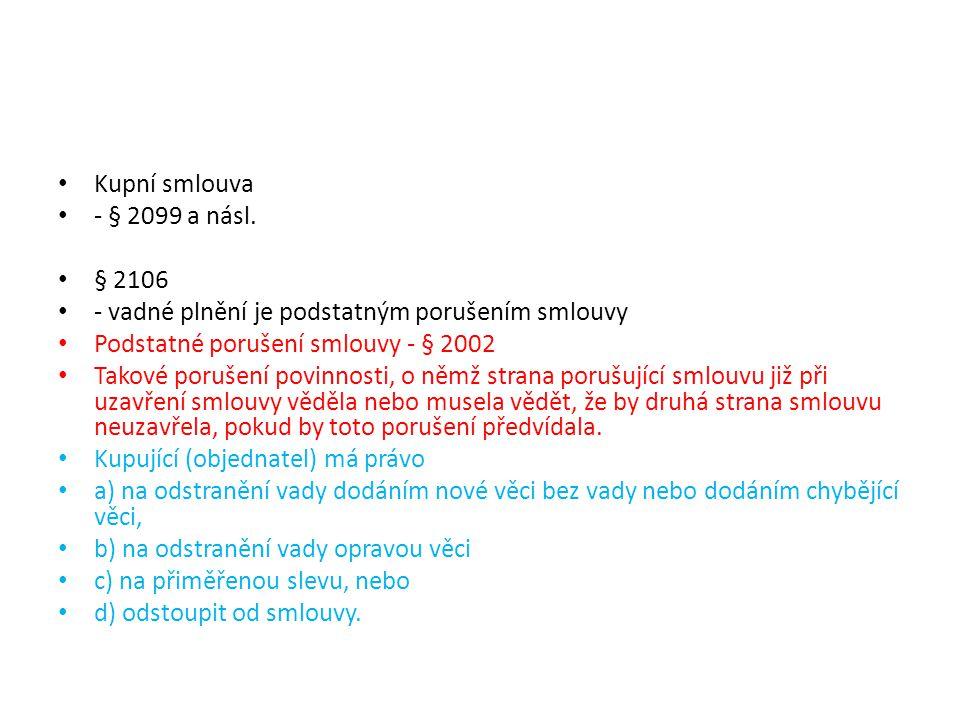 Kupní smlouva - § 2099 a násl. § 2106. - vadné plnění je podstatným porušením smlouvy. Podstatné porušení smlouvy - § 2002.