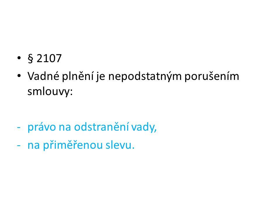 § 2107 Vadné plnění je nepodstatným porušením smlouvy: právo na odstranění vady, na přiměřenou slevu.