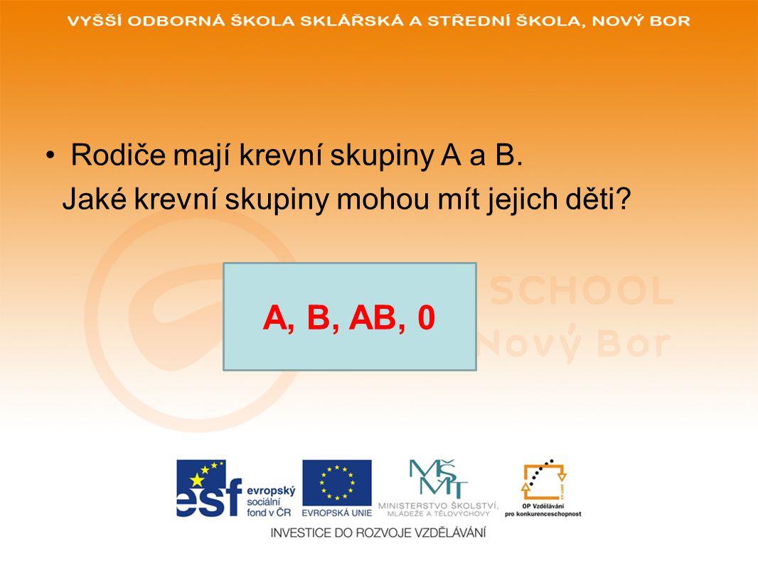 A, B, AB, 0 Rodiče mají krevní skupiny A a B.