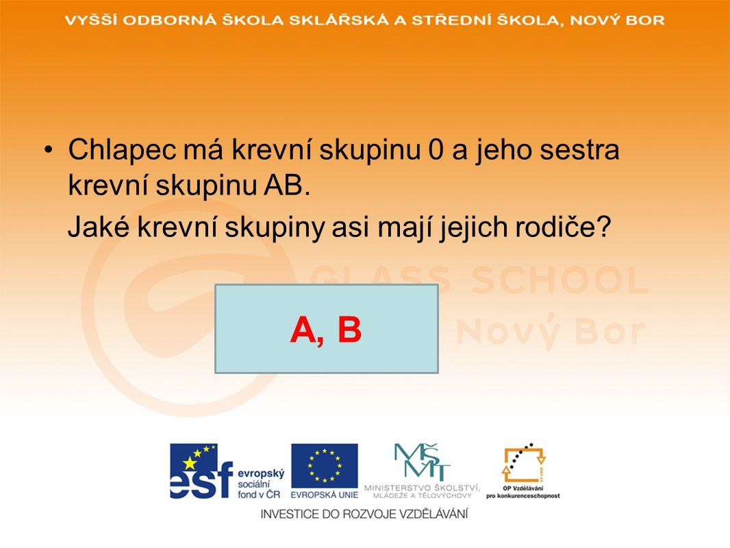 A, B Chlapec má krevní skupinu 0 a jeho sestra krevní skupinu AB.