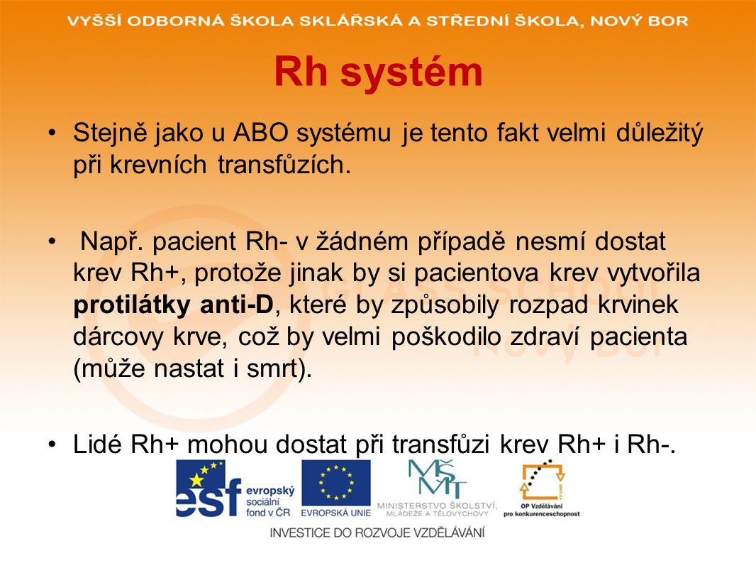 Rh systém Stejně jako u ABO systému je tento fakt velmi důležitý při krevních transfůzích.