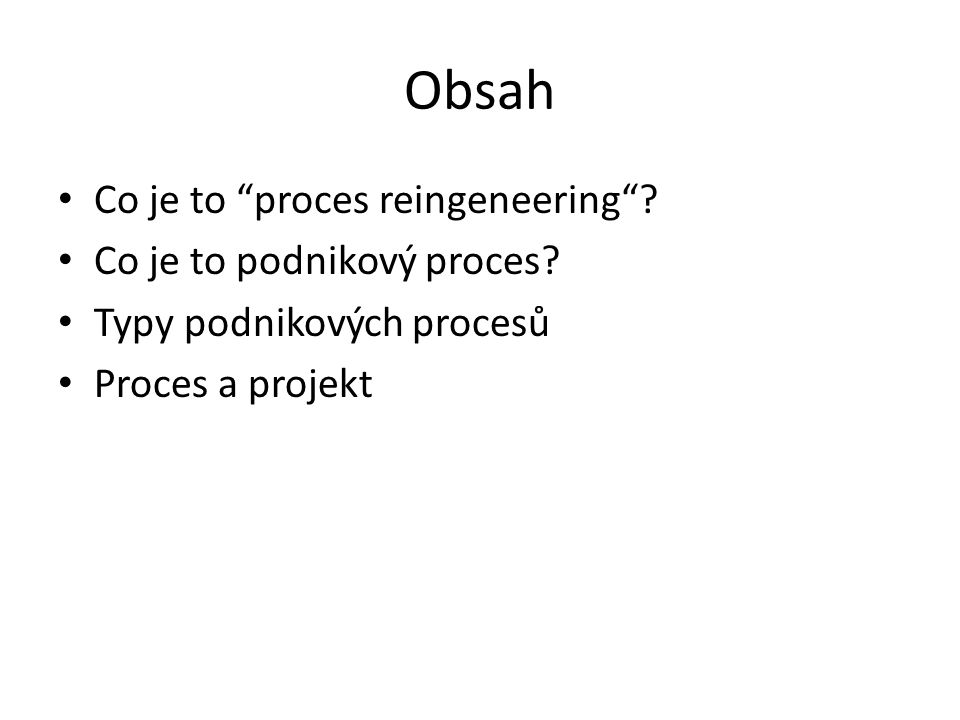 Obsah Co je to proces reingeneering Co je to podnikový proces