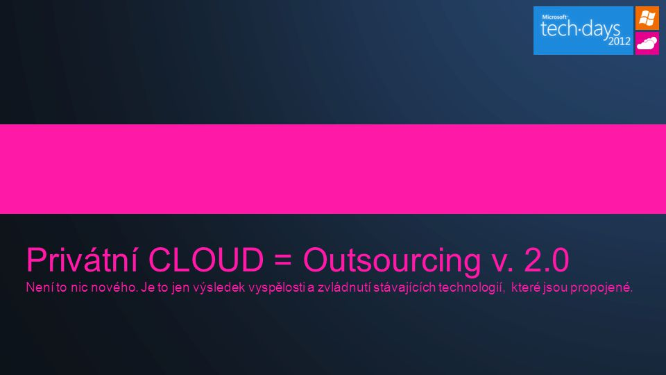 Privátní CLOUD = Outsourcing v. 2. 0 Není to nic nového