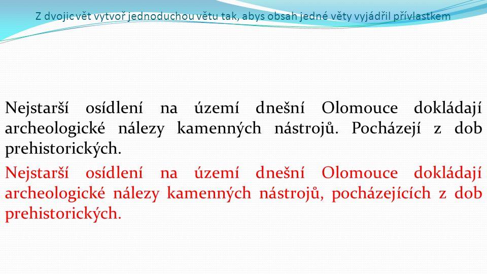 Z dvojic vět vytvoř jednoduchou větu tak, abys obsah jedné věty vyjádřil přívlastkem
