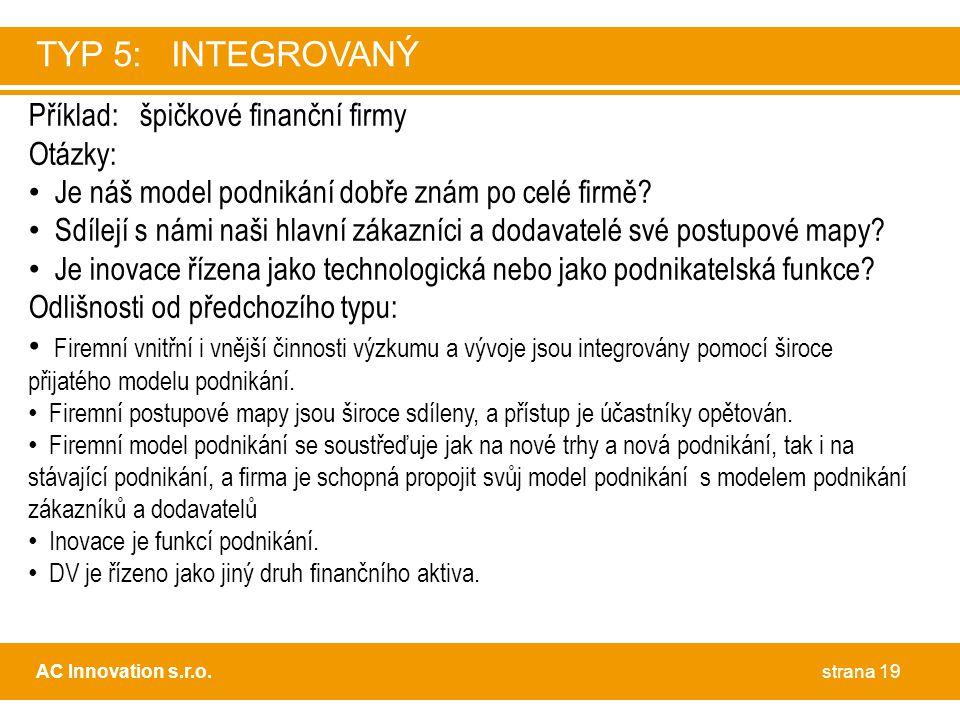 TYP 5: INTEGROVANÝ Příklad: špičkové finanční firmy Otázky: