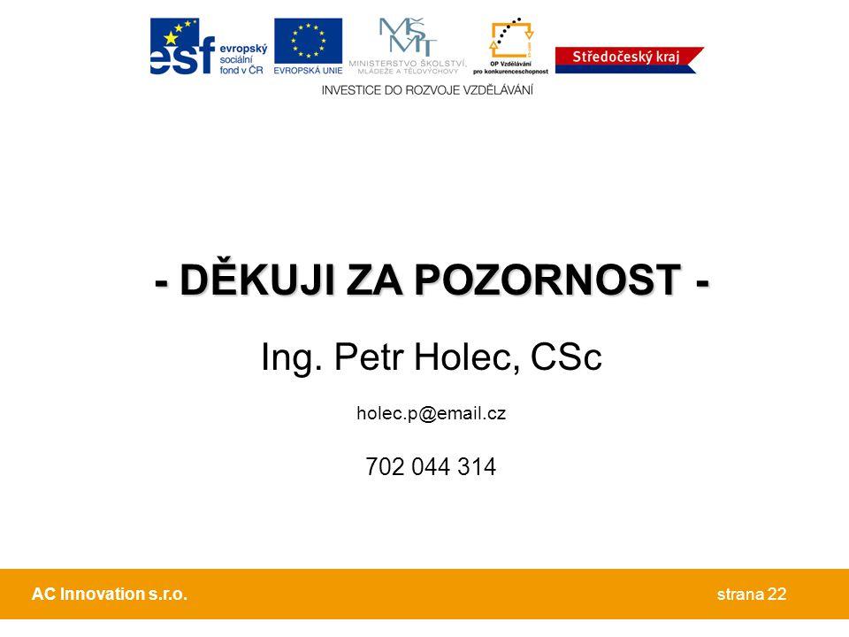 - DĚKUJI ZA POZORNOST - Ing. Petr Holec, CSc 702 044 314
