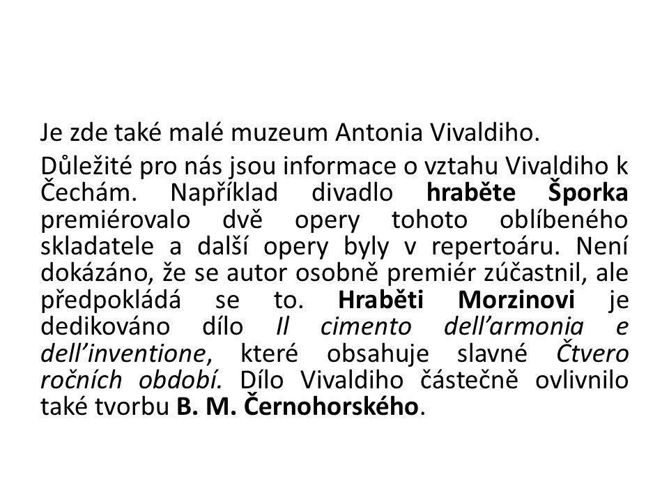 Je zde také malé muzeum Antonia Vivaldiho