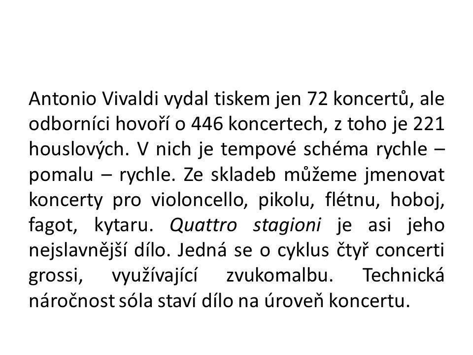 Antonio Vivaldi vydal tiskem jen 72 koncertů, ale odborníci hovoří o 446 koncertech, z toho je 221 houslových.