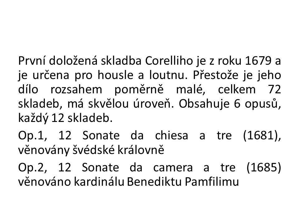 První doložená skladba Corelliho je z roku 1679 a je určena pro housle a loutnu.