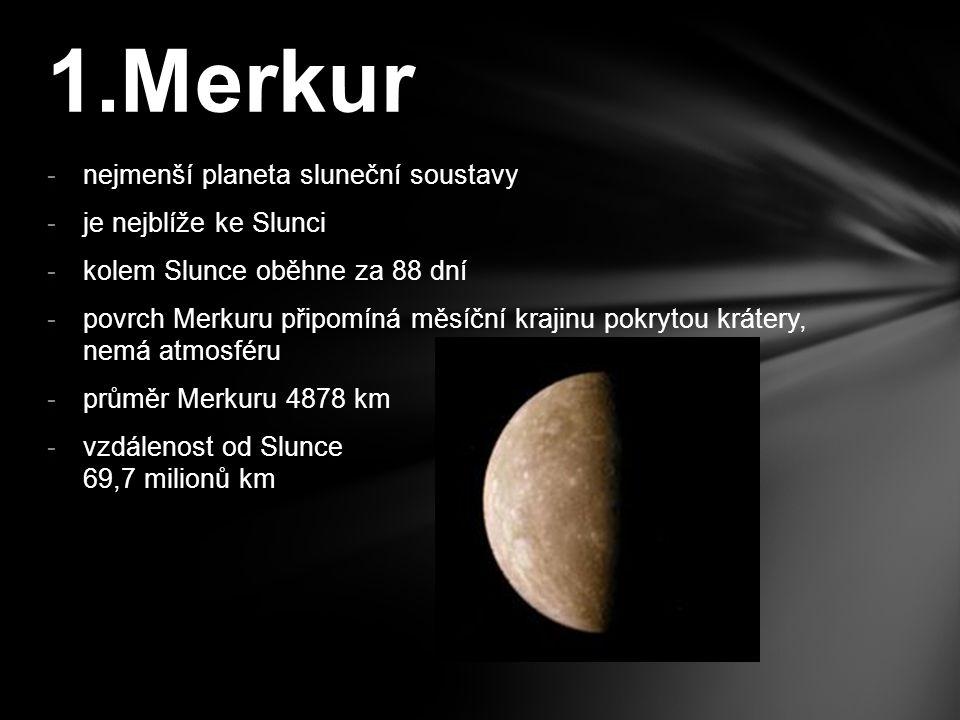1.Merkur nejmenší planeta sluneční soustavy je nejblíže ke Slunci