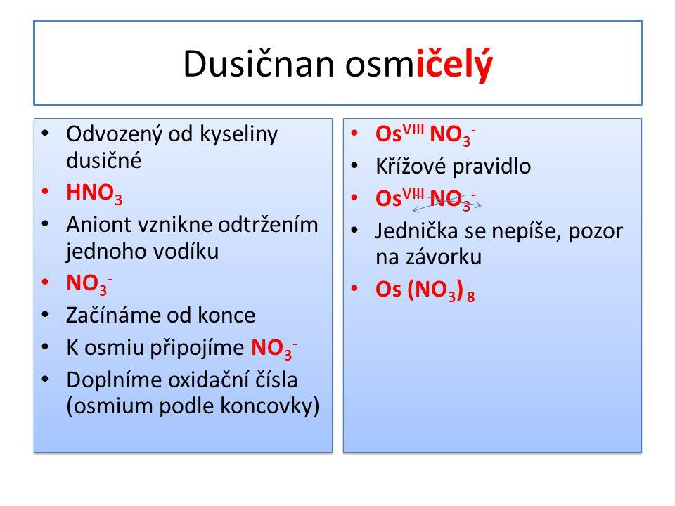Dusičnan osmičelý Odvozený od kyseliny dusičné HNO3