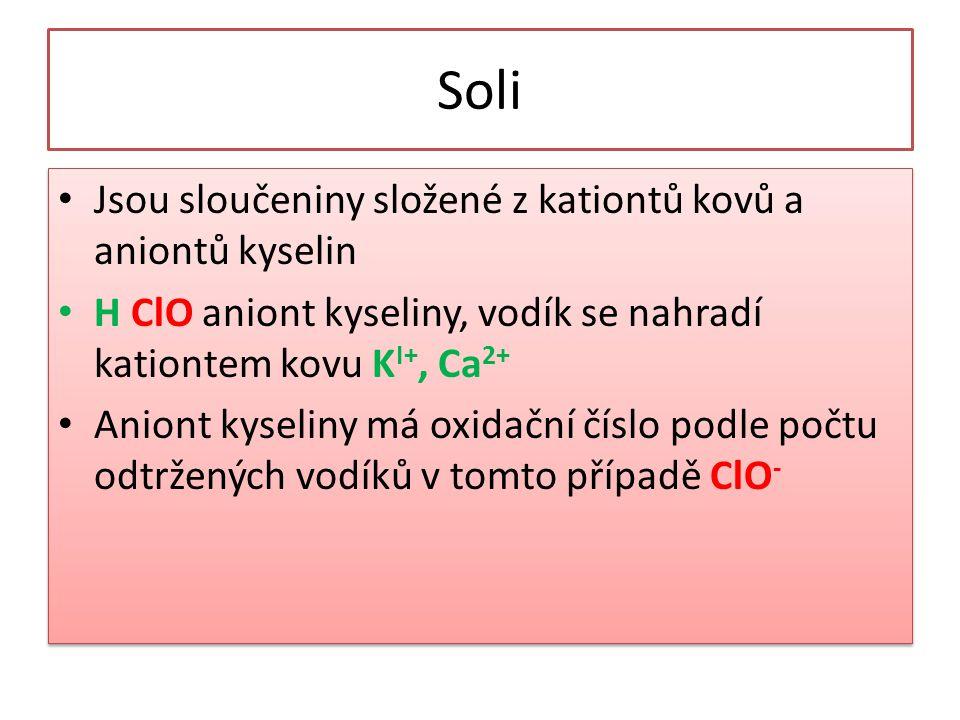 Soli Jsou sloučeniny složené z kationtů kovů a aniontů kyselin