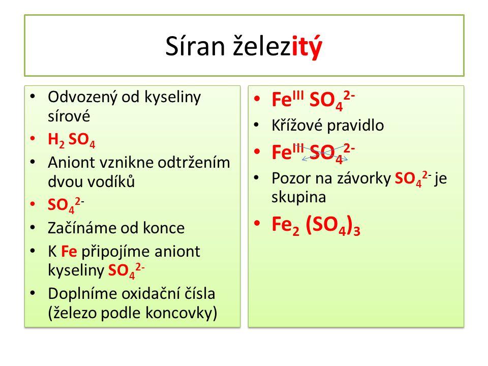 Síran železitý FeIII SO42- Fe2 (SO4)3 Odvozený od kyseliny sírové