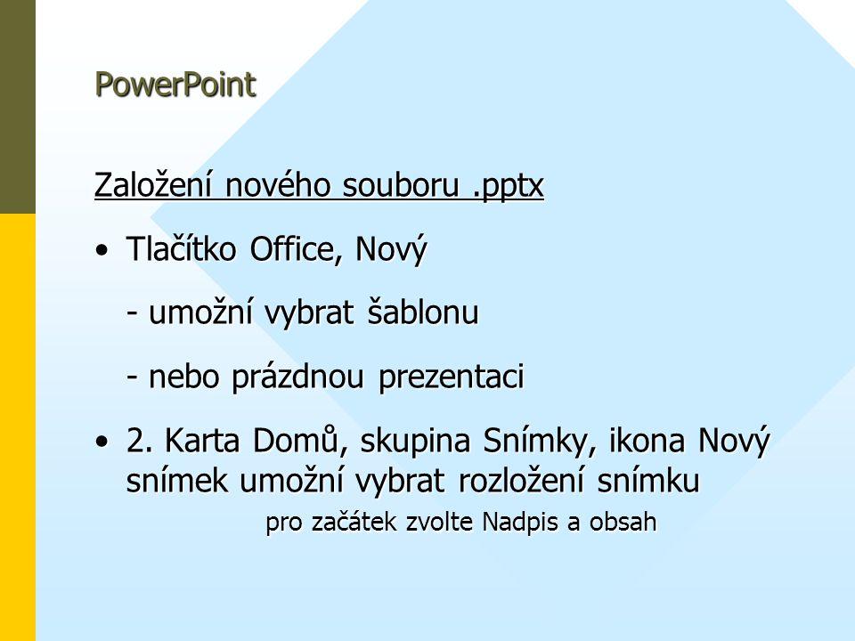 PowerPoint Založení nového souboru .pptx. Tlačítko Office, Nový. - umožní vybrat šablonu. - nebo prázdnou prezentaci.