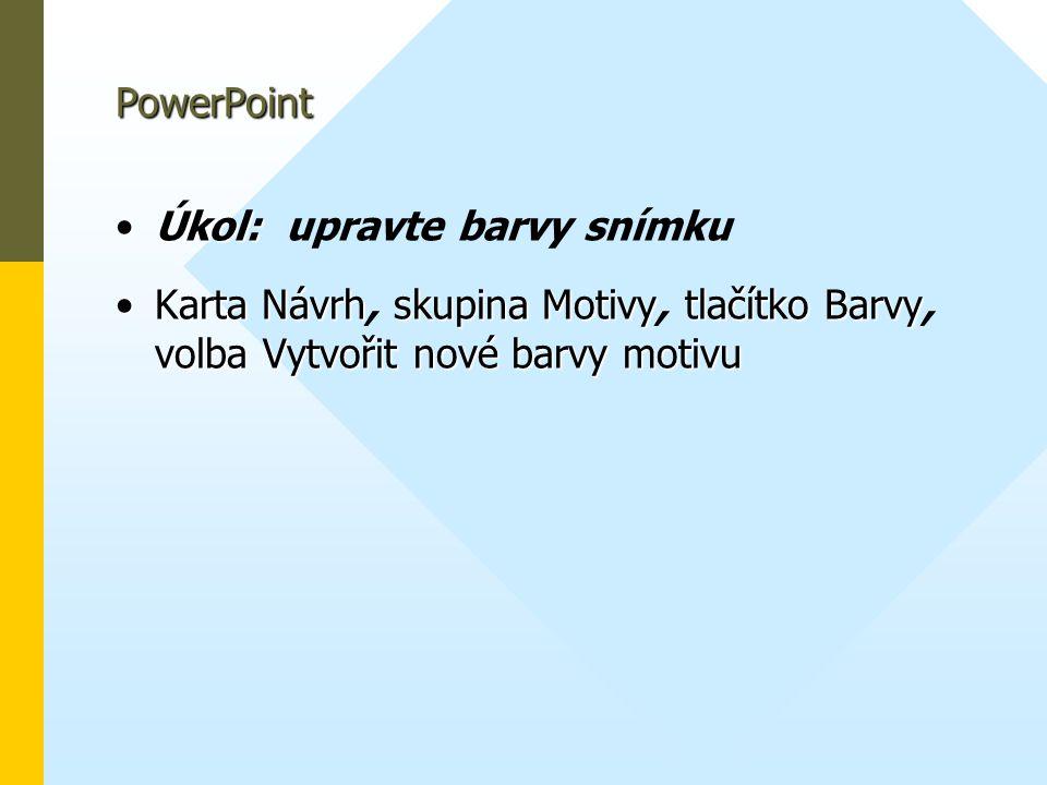 PowerPoint Úkol: upravte barvy snímku.