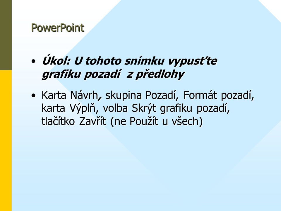 PowerPoint Úkol: U tohoto snímku vypusťte grafiku pozadí z předlohy.