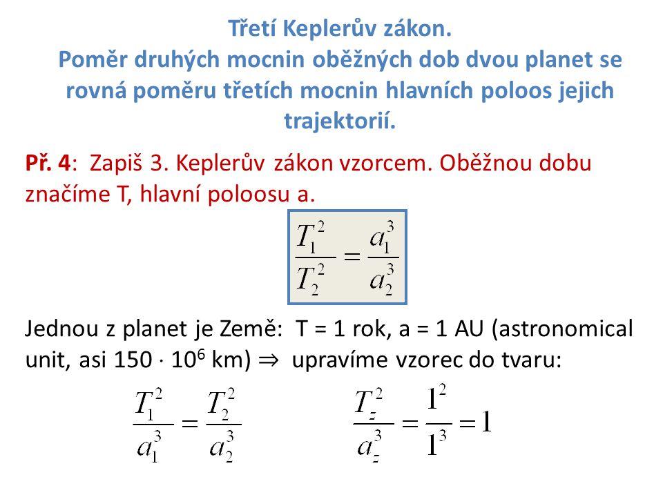 Třetí Keplerův zákon. Poměr druhých mocnin oběžných dob dvou planet se rovná poměru třetích mocnin hlavních poloos jejich trajektorií.