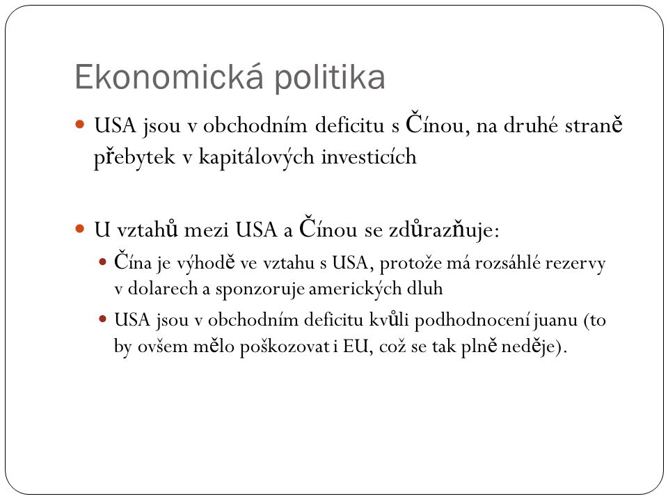 Ekonomická politika USA jsou v obchodním deficitu s Čínou, na druhé straně přebytek v kapitálových investicích.