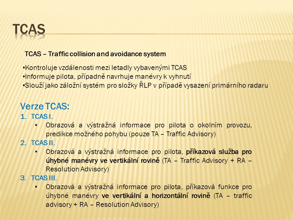 TCAs Verze TCAS: TCAS – Traffic collision and avoidance system
