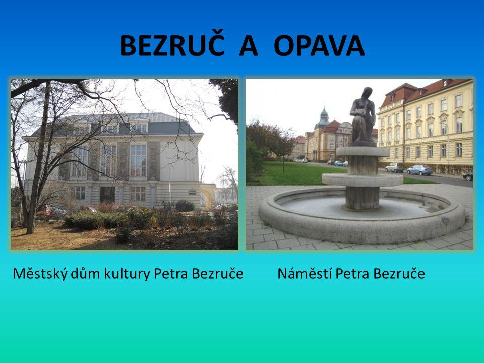 BEZRUČ A OPAVA Městský dům kultury Petra Bezruče Náměstí Petra Bezruče