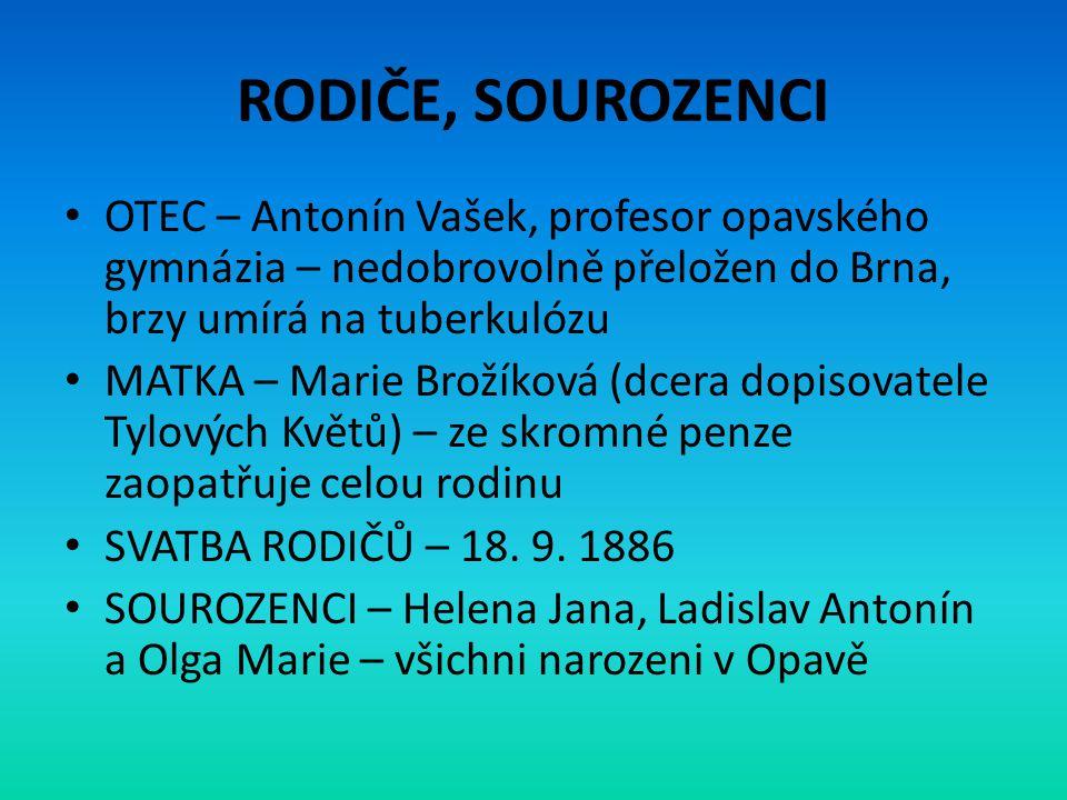 RODIČE, SOUROZENCI OTEC – Antonín Vašek, profesor opavského gymnázia – nedobrovolně přeložen do Brna, brzy umírá na tuberkulózu.