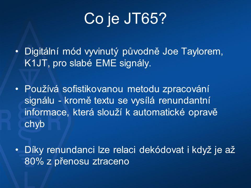 Co je JT65 Digitální mód vyvinutý původně Joe Taylorem, K1JT, pro slabé EME signály.