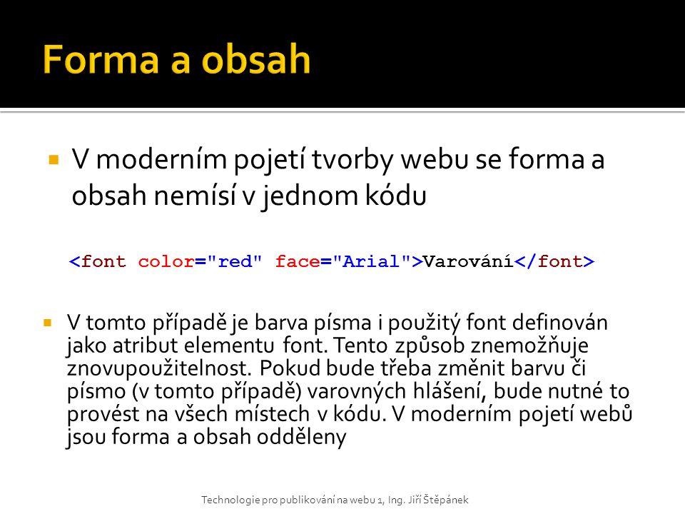 Forma a obsah V moderním pojetí tvorby webu se forma a obsah nemísí v jednom kódu. <font color= red face= Arial >Varování</font>