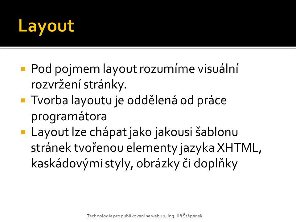 Layout Pod pojmem layout rozumíme visuální rozvržení stránky.