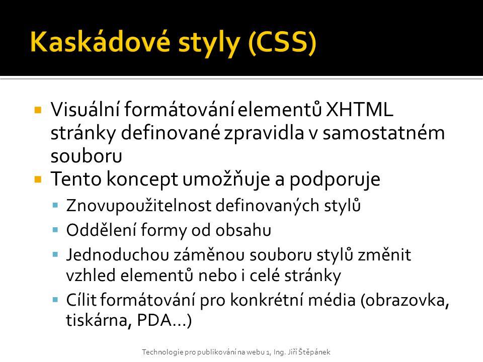 Kaskádové styly (CSS) Visuální formátování elementů XHTML stránky definované zpravidla v samostatném souboru.