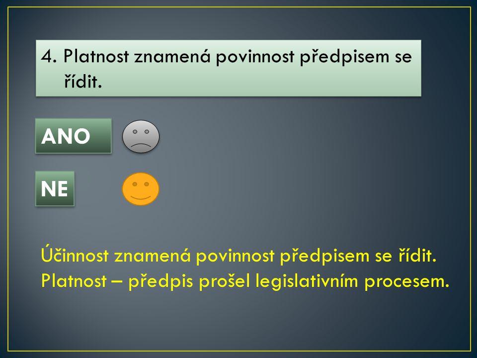 ANO NE 4. Platnost znamená povinnost předpisem se řídit.