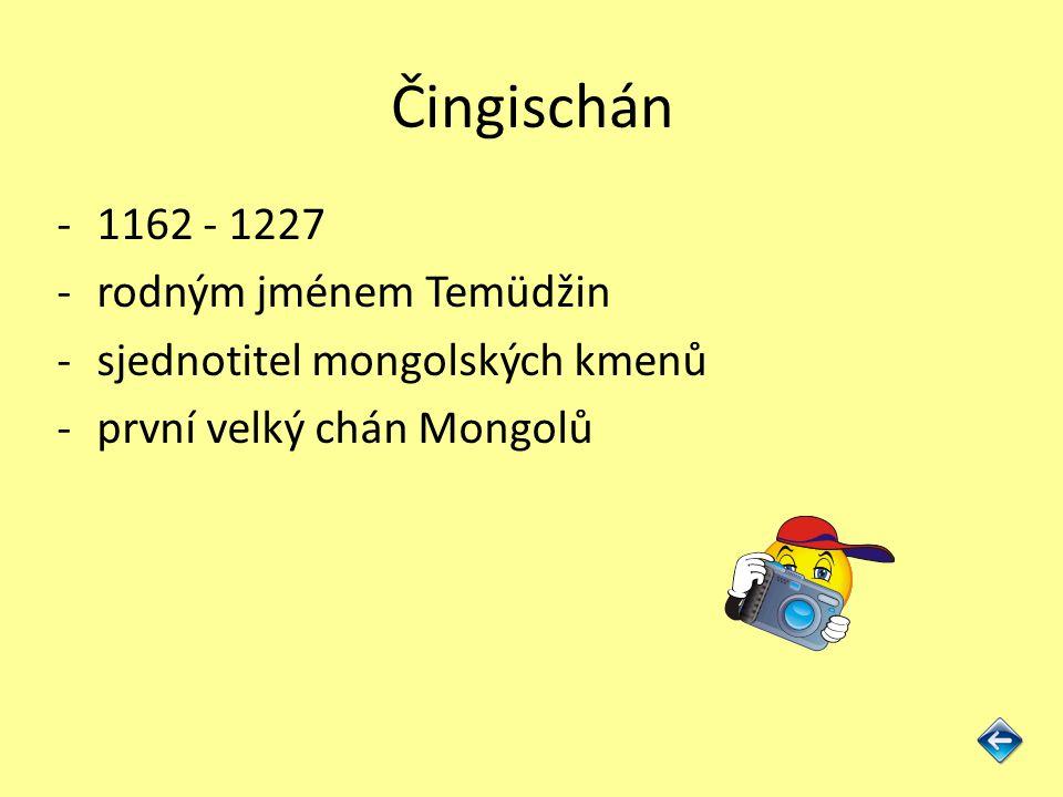 Čingischán 1162 - 1227 rodným jménem Temüdžin