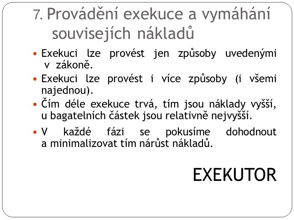 7. Provádění exekuce a vymáhání souvisejích nákladů
