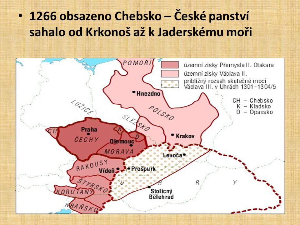 1266 obsazeno Chebsko – České panství sahalo od Krkonoš až k Jaderskému moři