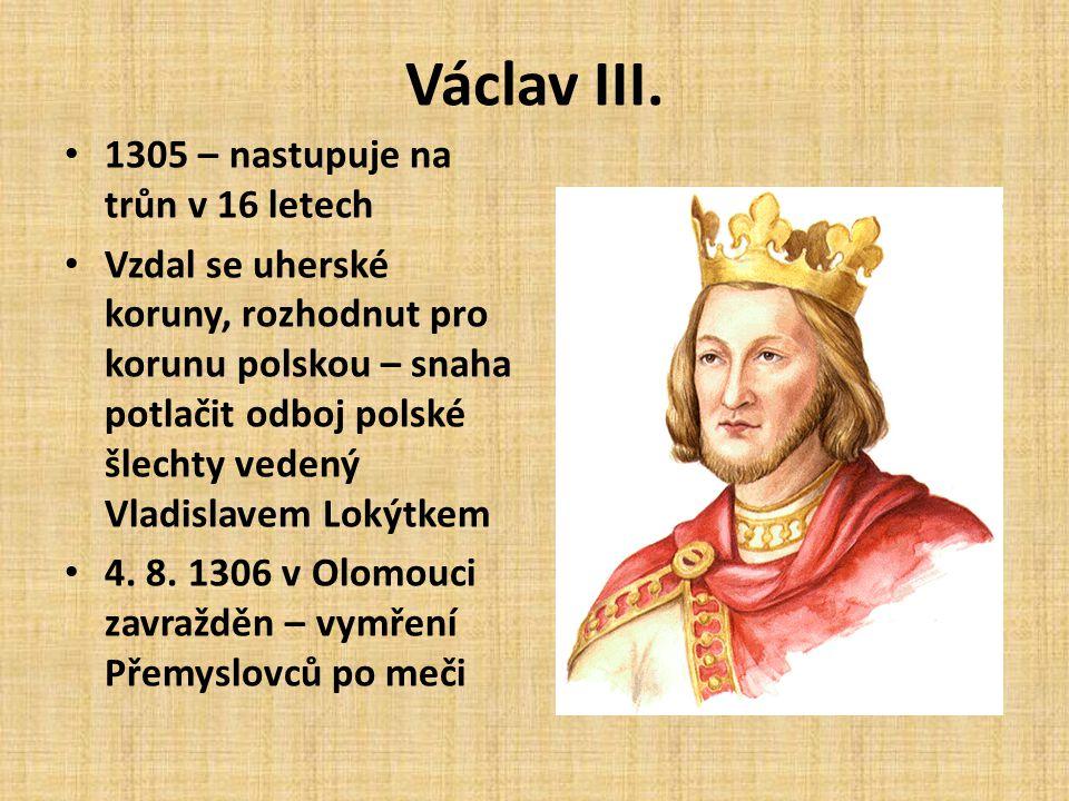Václav III. 1305 – nastupuje na trůn v 16 letech