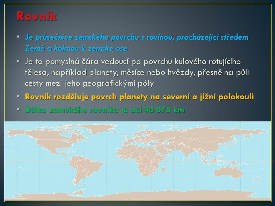Rovník Je průsečnice zemského povrchu s rovinou, procházející středem Země a kolmou k zemské ose.