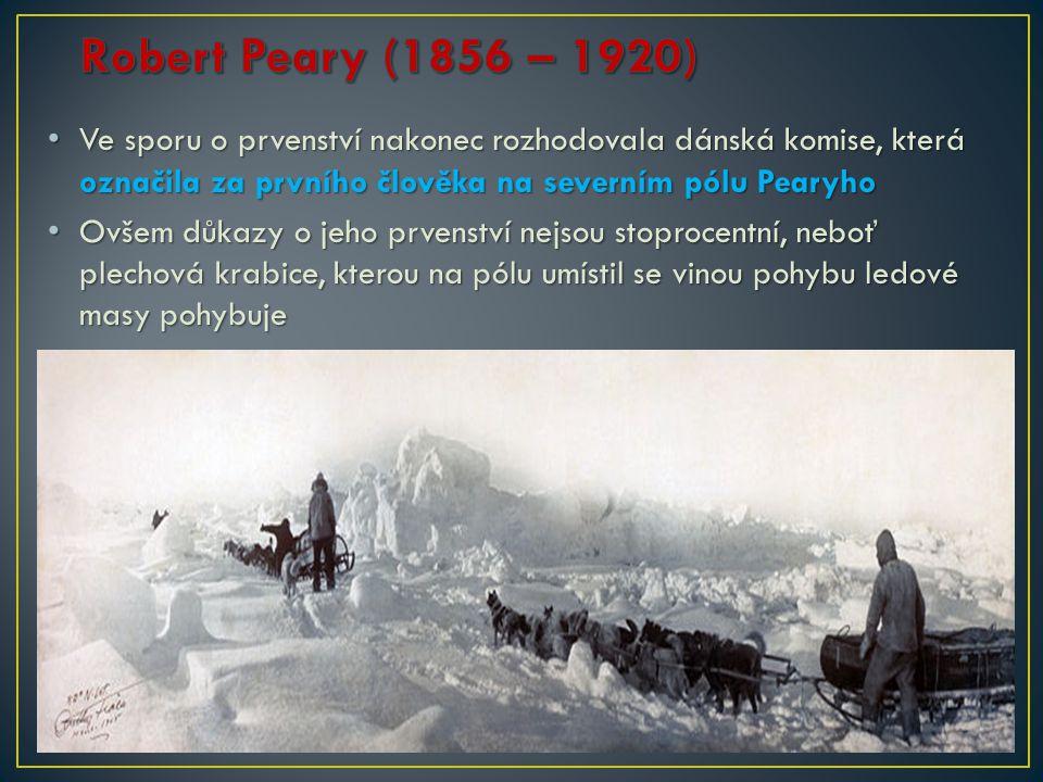 Robert Peary (1856 – 1920) Ve sporu o prvenství nakonec rozhodovala dánská komise, která označila za prvního člověka na severním pólu Pearyho.