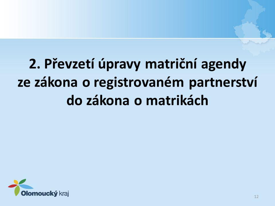 2. Převzetí úpravy matriční agendy ze zákona o registrovaném partnerství do zákona o matrikách