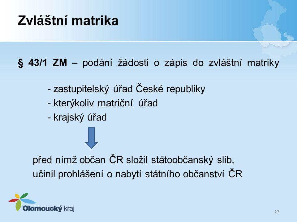Zvláštní matrika § 43/1 ZM – podání žádosti o zápis do zvláštní matriky. - zastupitelský úřad České republiky.