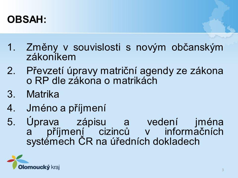 OBSAH: Změny v souvislosti s novým občanským zákoníkem. Převzetí úpravy matriční agendy ze zákona o RP dle zákona o matrikách.
