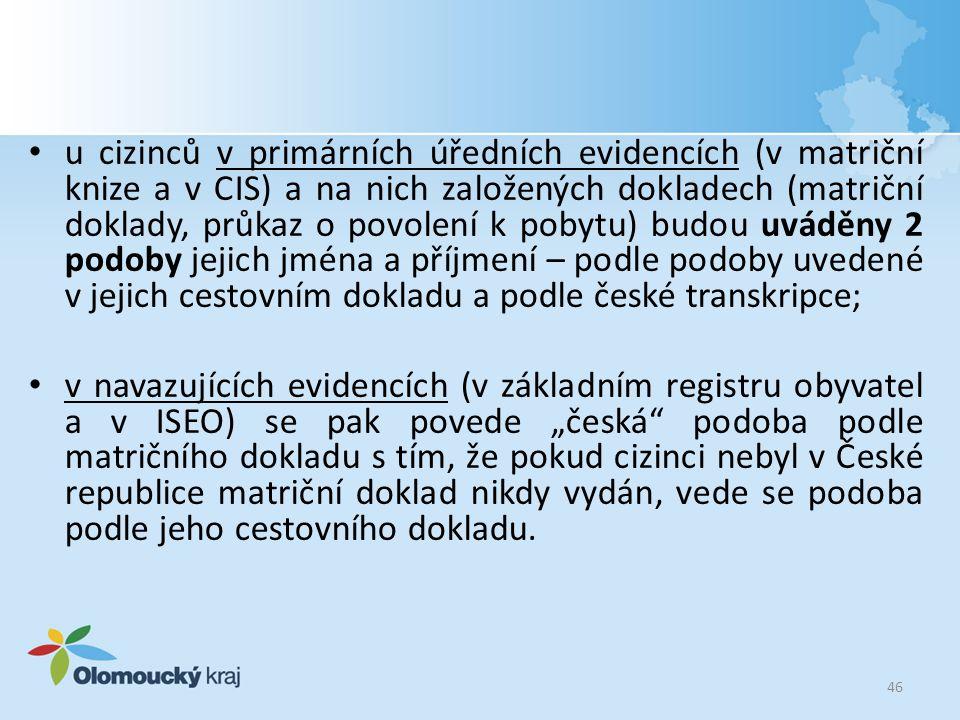 u cizinců v primárních úředních evidencích (v matriční knize a v CIS) a na nich založených dokladech (matriční doklady, průkaz o povolení k pobytu) budou uváděny 2 podoby jejich jména a příjmení – podle podoby uvedené v jejich cestovním dokladu a podle české transkripce;