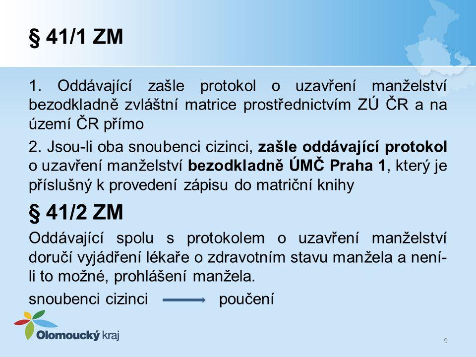 § 41/1 ZM 1. Oddávající zašle protokol o uzavření manželství bezodkladně zvláštní matrice prostřednictvím ZÚ ČR a na území ČR přímo.